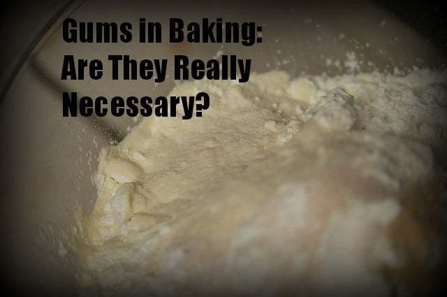 gums in baking are they really necessary
